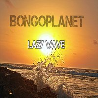 Lazy Wave — Bongoplanet