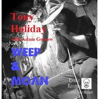 Weep & Moan (feat. Adam Gussow) — Tony Holiday