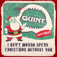 I Don't Wanna Spend Christmas Without You — Quint