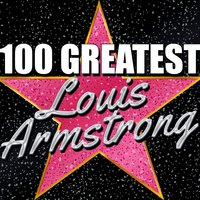 100 Greatest: Louis Armstrong — Louis Armstrong