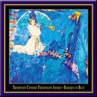 Baroque In Blue - A Crossover Between Early Music & Jazz — Friedemann Immer Trumpet Consort