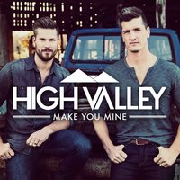 Make You Mine — High Valley