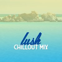 Lush Chillout Mix — Best Cafe Chillout Mix