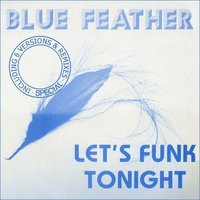 Let's Funk Tonight — Blue Feather