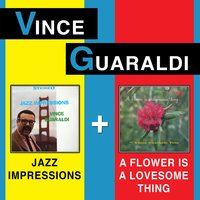 Jazz Impressions + a Flower Is a Lovesome Thing — Vince Guaraldi