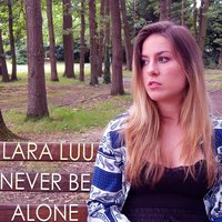 Never Be Alone — Lara Luu