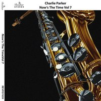 Now's the Time, Vol. 7 — Charlie Parker