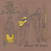Closer to Home — The Parker Brothers