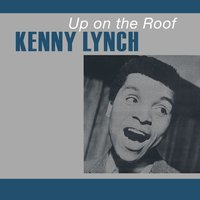 Up on the Roof — Kenny Lynch
