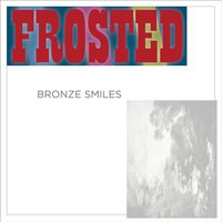 Bronze Smiles — Frosted