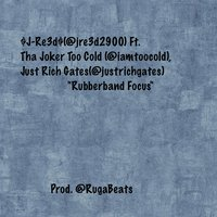 Rubberband Focus (feat. Tha Joker Too Cold & Just Rich Gates) — $j-Re3d$