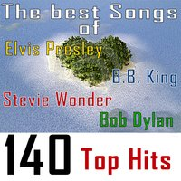 The Best Songs Of: B.B. King, Bob Dylan, Stevie Wonder and Elvis Presley - 140 Top Hits — сборник