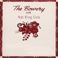The Bowery With — Nat King Cole