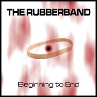 Beginning to End — The Rubberband