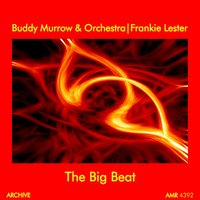 The Big Beat — Buddy Morrow & His Orchestra, Frankie Lester, Buddy Morrow, his Trombone & his Orchestra featuring