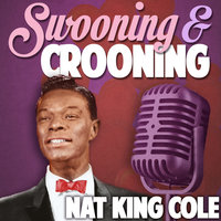 Swooning and Crooning - Nat King Cole — Nat King Cole