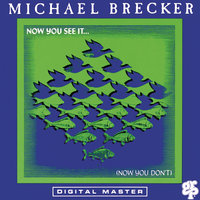 Now You See It ... (Now You Don't) — Michael Brecker
