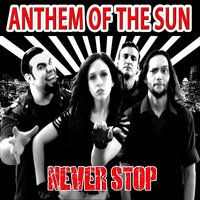 Never Stop — Anthem of the Sun