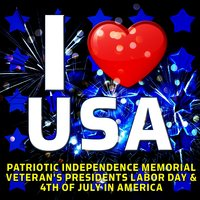 I Love USA - Patriotic Independence Memorial Veteran's Presidents Labor Day & 4th of July in America — сборник