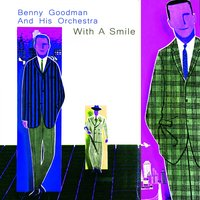 With a Smile — Benny Goodman and His Orchestra