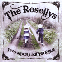 Two Much Like Trouble — The Rosellys