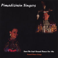 Save the Last Round Dance For Me — Pimadiziwin Singers