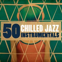 50 Chilled Jazz Instrumentals — Instrumental Music Songs, Chill Lounge Players, Evening Chill Out Music Academy, Chill Lounge Players|Evening Chill Out Music Academy|Instrumental Music Songs