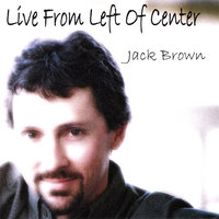 Live From Left Of Center — Jack Brown