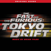 The Fast And The Furious: Tokyo Drift — Brian Tyler