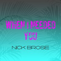 When I Needed You — Nick Brose
