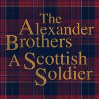 A Scotish Soldier — The Alexander Brothers