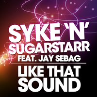 Like That Sound — Syke'n'Sugarstarr, Jay Sebag