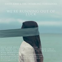 We're Running out of Luck — Danii Amir & the Trembling Tornadoes