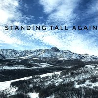 Standing Tall Again — Growing Up