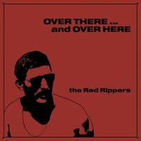 Over There ... and Over Here — The Red Rippers