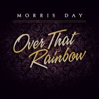 Over That Rainbow — MORRIS DAY