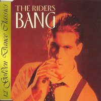 Bang — The Riders