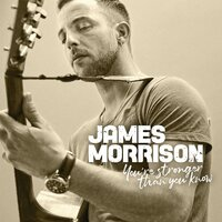 You're Stronger Than You Know — James Morrison