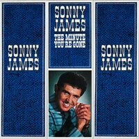 The Minute You're Gone — Sonny James