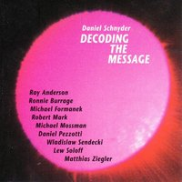 Decoding the Message — Daniel Pezzotti, Robert Mark, Daniel Schnyder, Ray Anderson, Ronnie Burrage, Lew Soloff