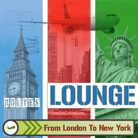 Lounge Routes London to New York: From Electro to Funky and Jazz Music — сборник