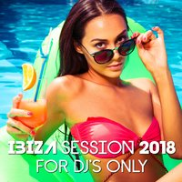 Ibiza Session 2018: For DJ's Only — сборник