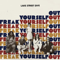 Freak Yourself Out — Lake Street Dive