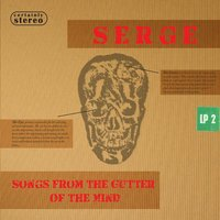 Songs from the Gutter of the Mind — Serge