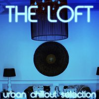 The Loft (Urban Chillout Selection) — сборник
