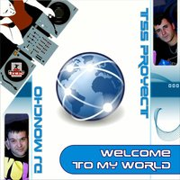 Welcome to My World — Tss Proyect & Dj Moncho, Tss Proyect feat. DJ Moncho