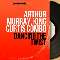 Dancing the Twist — Arthur Murray, King Curtis Combo