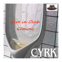 Live in Club Gemini — Cyrk