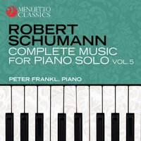 Schumann: Complete Music for Piano Solo, Vol. 5 — Роберт Шуман, Peter Frankl