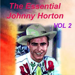 The Essential Johnny Horton 1956-1960 Vol. 2 — Johnny Horton